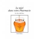 LIVRE - LE MIEL DANS VOTRE PHARMACIE (Dr. Olivia METRAL)